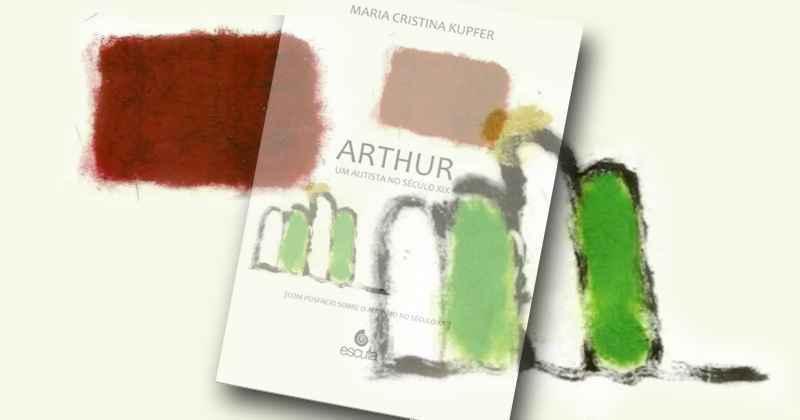 Arthur, um Autista no Século XIX, de Maria Cristina Kupfer