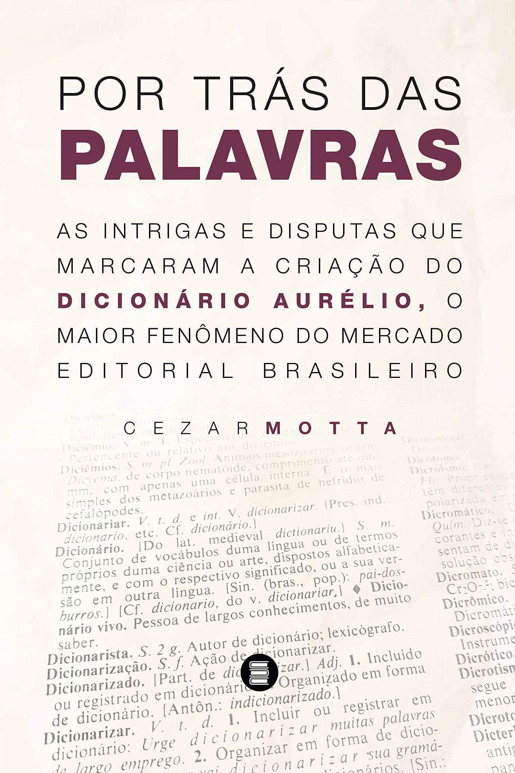 Livro de Cezar Motta disseca a história do famoso dicionário.