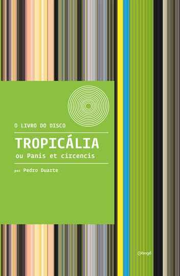 Capa do 'Livro do Disco - Tropicália ou Panis et circencis', de Pedro Duarte.