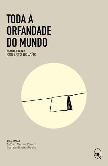 Reprodução do livro, Toda a orfandade do mundo: escritos sobre Roberto Bolaño